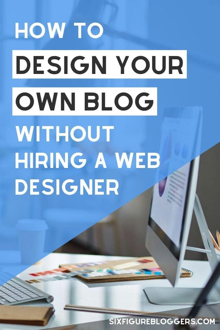 How to design your own blog - without hiring a web designer! Perfect for new bloggers who are looking for a blog theme. #blogthemes #blogdesign #webdesign #design #sixfigurebloggers