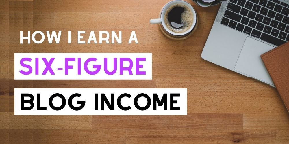 How to earn a six figure income blogging